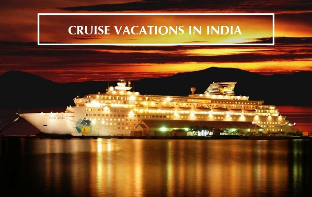Cruise Vacations In India: Top 10 Destinations For 2019 Tour