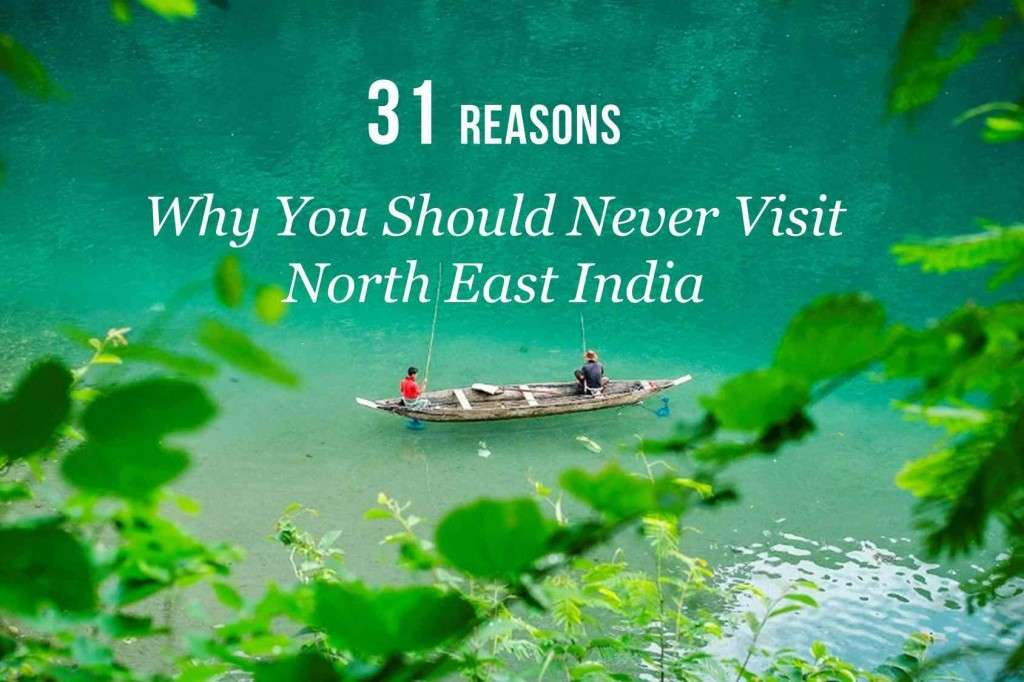 31 Reasons Why You Should Never Visit Northeast India 2019