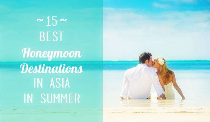 fc8b59c8f8 15 Best Honeymoon Destinations In Asia In Summer Of 2019