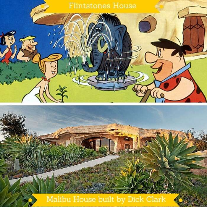 The Flintstones House from the animated series and the one built by Dick Clark in Malibu