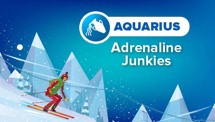 AQUARIUS adrenaline junkies